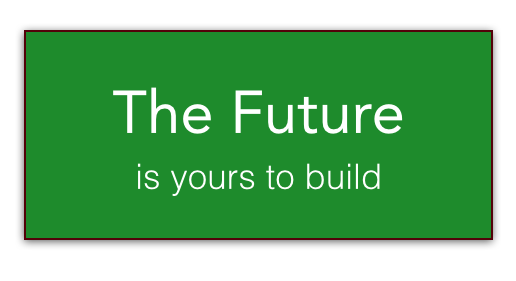 The Future is Yours to Build